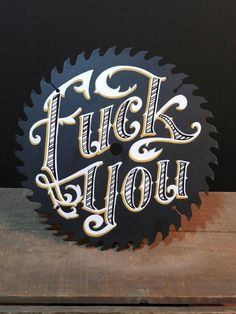 Ahhh, how neat =µ). Fuck You hand painted circular saw blade by Cindy Magee (Crow Studio). Painted with professional lettering enamels. Painted Letters, Hand Painted Signs, Serra Circular, Pinstripe Art, Pinstriping Designs, Tattoo Signs, Circular Saw Blades, Sign Writing, Garage Art