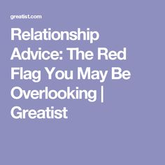 Relationship Advice: The Red Flag You May Be Overlooking | Greatist