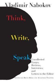 Think, Write, Speak ebook by Vladimir Nabokov - Rakuten Kobo Free Books Online, Books To Read Online, Reading Online, Write My Paper, Vladimir Nabokov, Letter To My Daughter, Letter To The Editor