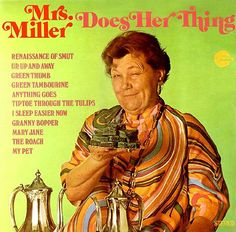 Yes. We also have lots of Mrs. Miller. Rob has a soft spot for her.