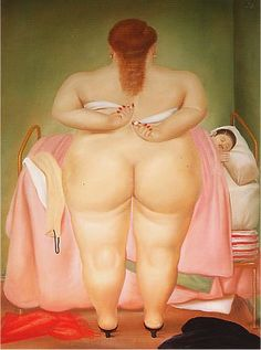 """Woman Putting on Her Brassiere; 1976 Fernando Botero... """"Botero's women... are not 'the fat lady'... What we have here are women of space... jealous guardians of entrances and exits... they occupy the totality of the picture."""" - Carlos Fuentes"""