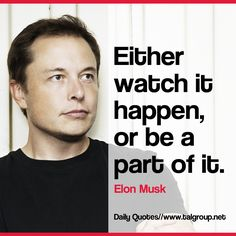 Career Lesson: Either watch it happen, or be a part of it #Quote #ElonMusk #Tech #Business #Tesla #Leadership
