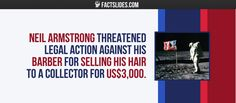 Neil Armstrong threatened legal action against his barber for selling his hair to a collector for US$3,000.