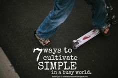 finding joy: 7 ways to cultivate simple in a busy world