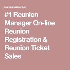 9bf6d00d #1 Reunion Manager On-line Reunion Registration & Reunion Ticket Sales  Website Services