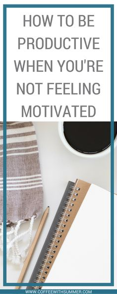 How To Be Productive When You're Not Feeling Motivated