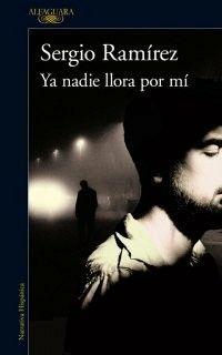Ya nadie llora por mí_Sergio Ramírez