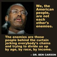 Ben Carson, what an upstanding guy.  I am Caucasian and I have great respect for this man.  Respect has nothing to do with race and everything to do with character!