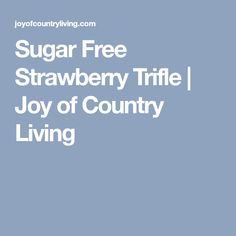 Sugar Free Strawberry Trifle | Joy of Country Living