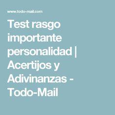 Test rasgo importante personalidad | Acertijos y Adivinanzas - Todo-Mail