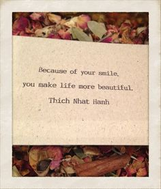 Because of your smile, you make life more beautiful - Thich Nhat Hanh