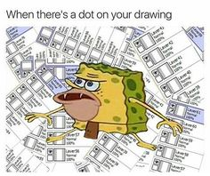Anaconda, Memes, and Artist: When there's a dot on your drawing La vereo yer 57 La Normal ver 59 Layer 56 Normal artist problems humor When There's a Dot on Your Drawing La Vereo Yer 57 La Normal Ver 59 Layer 56 Normal Digital Artist Problems Art Memes, Dankest Memes, Funny Relatable Memes, Funny Posts, Artist Problems, You Draw, Artist Life, Stupid Funny, Funny Stuff