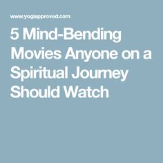 5 Mind-Bending Movies Anyone on a Spiritual Journey Should Watch