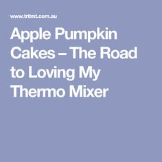 Apple Pumpkin Cakes – The Road to Loving My Thermo Mixer