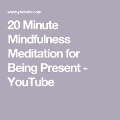 20 Minute Mindfulness Meditation for Being Present - YouTube