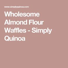 Wholesome Almond Flour Waffles - Simply Quinoa
