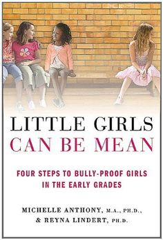 Little Girls Can Be Mean: Four Steps to Bully-proof Girls in the Early Grades by Michelle Anthony M.A. Ph.D., http://www.amazon.com/dp/B003P9W6ZA/ref=cm_sw_r_pi_dp_leoDqb1D6VWGN