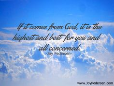 If it comes from God, it is the highest and best for you and all concerned. #JoyPedersen #God #direction