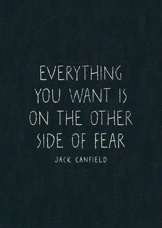 Everything you want is on the other side of fear - jack candfield