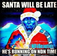 Santa and Rudolph are comin' to the Rez! Native American Humor, American Indian Quotes, Native Humor, Native Quotes, Navajo Language, Native American Spirituality, Sister Quotes, Arts And Entertainment, Nativity