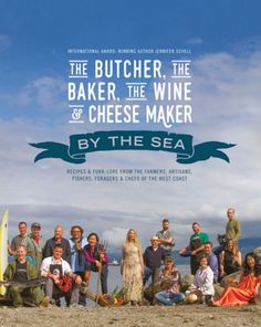 The Butcher, the Baker, the Wine and Cheese Maker by the Sea: Recipes and Fork-lore from the Farmers West Coast Foods, Spot Prawns, Best Selling Cookbooks, Sea To Sky Highway, Cheese Maker, Downtown Vancouver, Cookery Books, Wine Cheese, Wine Country