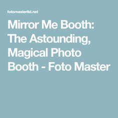 Mirror Me Booth The Astounding Magical Photo Booth