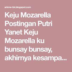 Keju Mozarella Postingan Putri Yanet Keju Mozarella ku bunsay bunsay, akhirnya kesampaian juga punya Keju Mozarella di kulkas hehe ^^...
