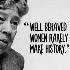 Well behaved women rarely make history. #feminism #empoweringwomen