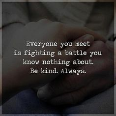 Everyone you meet is fighting a battle you know nothing about. B kind. Always. #powerofpositivity