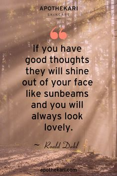 Here at Apothekari Skincare we agree - Your thoughts affect your appearance - think positively! Click through for more information on the inspiration for our naturally safe skincare products. Insirational Quotes, Story Quotes, Life Quotes Love, Time Quotes, Nature Quotes, Daily Quotes, Wisdom Quotes, Best Quotes, Motivational Quotes