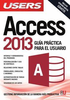 Access 2013  Conozca las claves y los consejos necesarios para aprovechar al máximo todo el potencial del sistema operativo más utilizado.