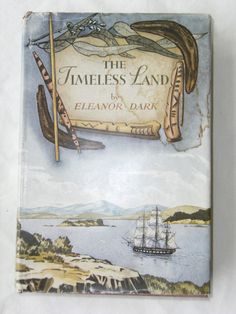 The Timeless Land by Eleanor Dark, 1941 1st Edition, MacMillan Co.