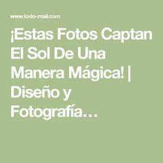 ¡Estas Fotos Captan El Sol De Una Manera Mágica! | Diseño y Fotografía…