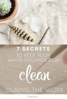 7 Secrets To Keep Your White Polymer Clay Clean During The Work – MayLina
