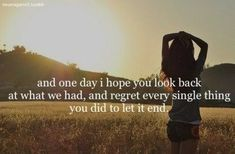 and one day, i hope i'll stop looking back..
