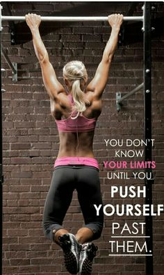 You don't know your limits until you push yourself..