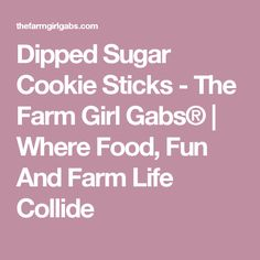 Dipped Sugar Cookie Sticks - The Farm Girl Gabs® | Where Food, Fun And Farm Life Collide