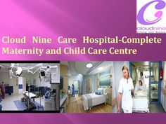 Cloud Nine (http://cloudninecare.com/) care provide complete maternity and child care service at very long time. We are expert in all type of maternity case as well as child care services. Come to cloud nine center for better treatment.