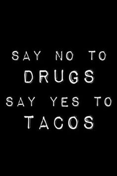 i'll b sure to stay awy from drugs n eat more tacos Taco Love, Lets Taco Bout It, Quotes To Live By, Me Quotes, Funny Quotes, Door Quotes, Taquero, Recovery Humor, Taco Humor