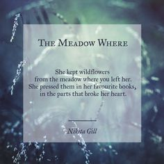 Nikita Gill The Meadow Where Poetry Quotes, Sad Quotes, Words Quotes, Love Quotes, Inspirational Quotes, Sayings, Qoutes, Flower Poem, Nikita Gill