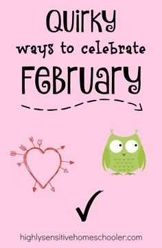 Quirky Ways to Celebrate February - The Highly Sensitive Homeschooler