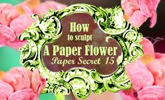 Paper Secret #15: How to make a paper flower with mulberry paper