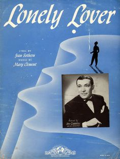 Lonely Lover. 1941. Words by Jean Sothern. Music By Mary Clement. Featured here by Irv Carroll and His Orchestra.