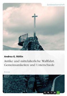 Antike und mittelalterliche Wallfahrt. Gemeinsamkeiten und Unterschiede. GRIN http://grin.to/FJdWO Amazon http://grin.to/S1YuP