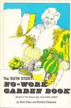 The Ruth Stout No-Work Garden Book: Secrets of the Famous Year-Round Mulch Method: Ruth Stout, Richard Clemence: 9780878570003: Amazon.com: ...