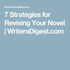 7 Strategies for Revising Your Novel | WritersDigest.com