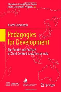 """""""Pedagogies for development: the politics and practice of child-centred education in India"""" by Arathi Sriprakash"""
