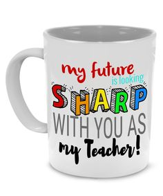 MY FUTURE IS LOOKING SHARP WITH YOU AS MY TEACHER - Teacher Coffee Mug