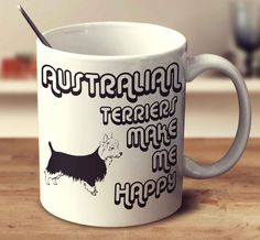 Australian Terriers Make Me Happy 2