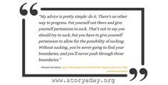 """""""My advice is pretty simple: do it. There's no other way to progress. Put yourself out there and give yourself permission to suck..."""" Michael Ian Black"""